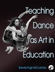 Teaching Dance as Art in Education Cover