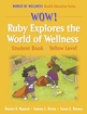 WOW! Ruby Explores the World of Wellness-Yellow Level-Paper Cover