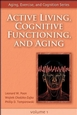 Active Living, Cognitive Functioning, and Aging Cover