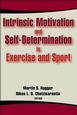 Intrinsic Motivation and Self-Determination in Exercise and Sport Cover