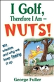 I Golf Therefore I Am--Nuts! Cover