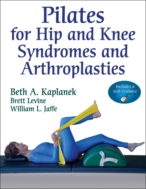 Pilates for Hip and Knee Syndromes and Arthroplasties With Web Resource