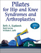 Pilates for Hip and Knee Syndromes and Arthroplasties With Web Resource Cover