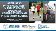 ACSM/NPAS Physical Activity in Public Health Specialist Certification Enhanced Online Exam Prep/CE Course With Book