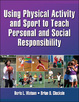 Using Physical Activity and Sport to Teach Personal and Social Responsibility (eBook, PDF Version)