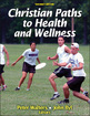 Christian Paths to Health and Wellness-2nd Edition Cover