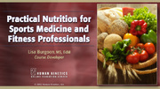 Practical Nutrition for Sports Medicine and Fitness Professionals Enhanced Online CE Course Without Book