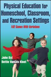 Physical Education for Homeschool, Classroom, and Recreation Settings eBook