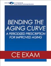 Bending the Aging Curve: A Periodized Prescription for Improved Aging Webinar CE Exam