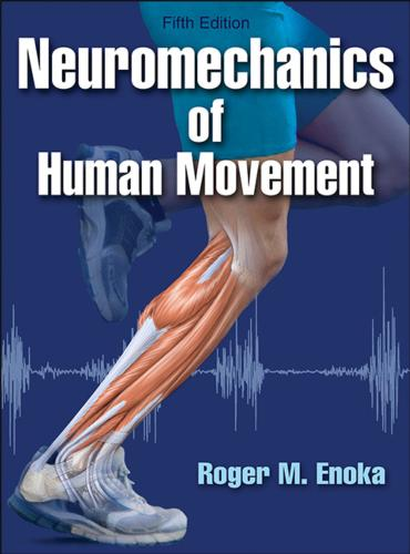 Neuromechanics of Human Movement-5th Edition - Roger Enoka