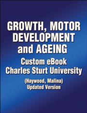 Growth, Motor Development and Ageing Custom eBook: Charles Sturt University (Haywood/Malina) Updated Version