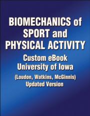 Biomechanics of Sport & Physical Activity Custom eBook: University of Iowa (Loudon, Watkins, McGinnis) Updated Version