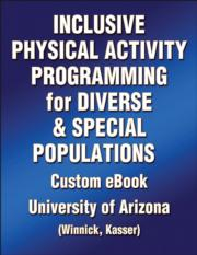 Inclusive Physical Activity Programming for Diverse & Special Populations Custom eBook: University of Arizona  (Winnick, Kasser)