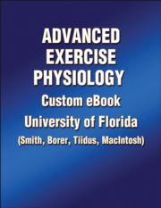University of Florida Custom eBook: Advanced Exercise Physiology (Smith, Borer, Tiidus, MacIntosh)