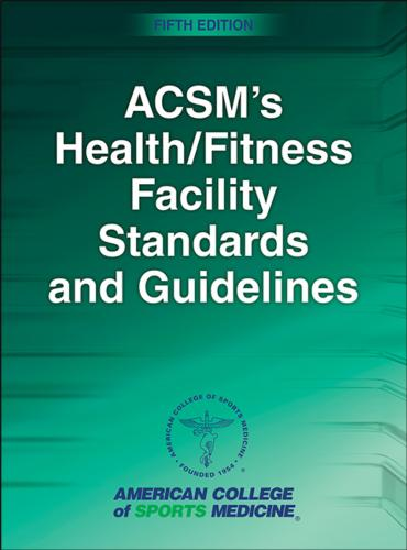ACSM's Health/Fitness Facility Standards and Guidelines-5th