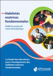 Habiletés motrices fondamentales: Le Guide des éducateurs pour l'enseignement des habiletés motrices fondamentales
